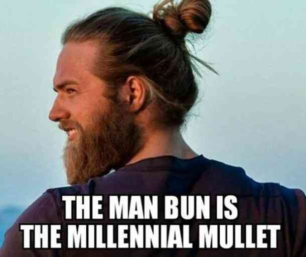 Yes i would like to but really, it's just uncouth. 28 Funny Memes All Millennials Can Relate To Man Bun Millennial Memes Mens Hairstyles